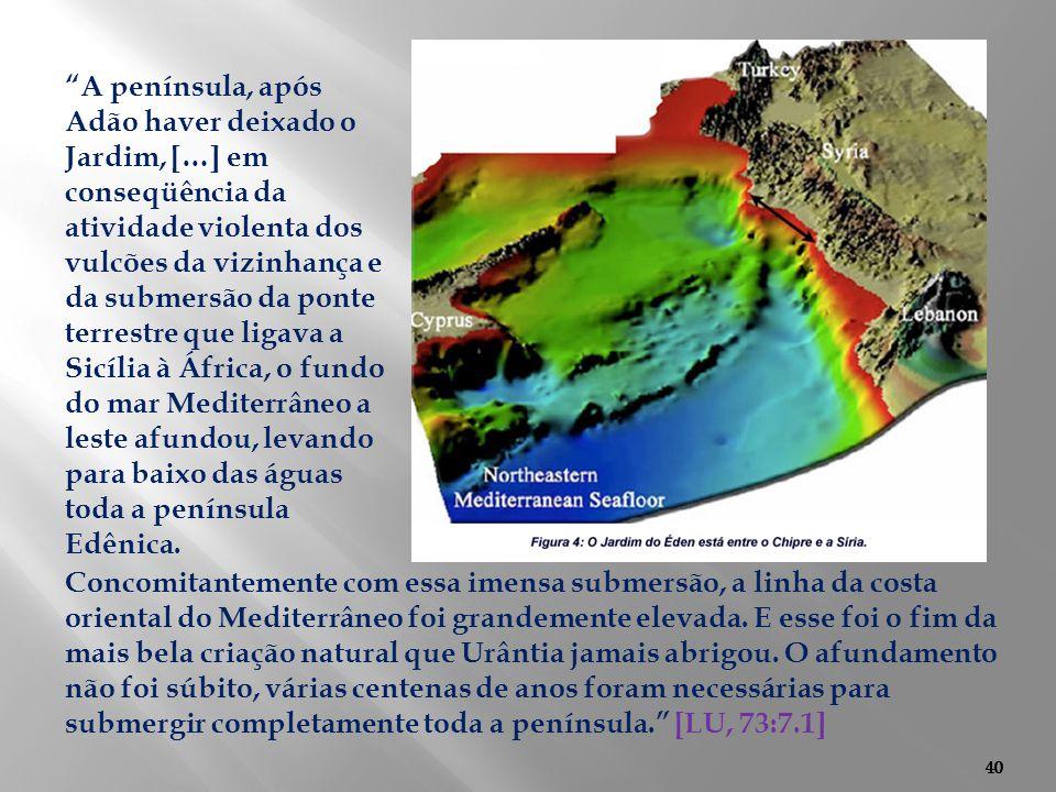 A península, após Adão haver deixado o Jardim, […] em conseqüência da atividade violenta dos vulcões da vizinhança e da submersão da ponte terrestre que ligava a Sicília à África, o fundo do mar Mediterrâneo a leste afundou, levando para baixo das águas toda a península Edênica.